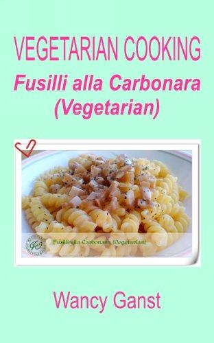 Vegetarian Cooking: Fusilli Alla Carbonara (Vegetarian) (Vegetarian Cooking - Vege Meats Book 135) front-297342