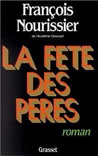 La f�te des p�res par Fran�ois Nourissier