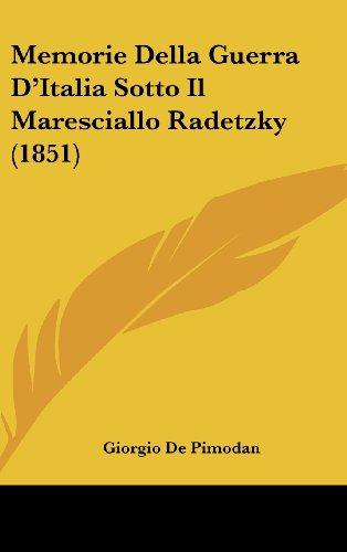 Memorie Della Guerra D'Italia Sotto Il Maresciallo Radetzky (1851)