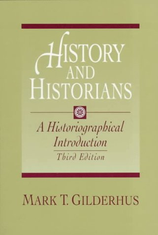 History and Historians: A Historiographical Introduction, MARK T. GILDERHUS