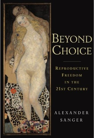 Beyond Choice: Reproductive Freedom in the 21st Century, Alexander Sanger