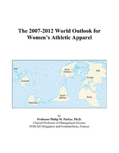 The 2007-2012 World Outlook for Women's Athletic Apparel