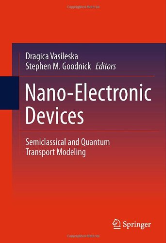 Nano-Electronic Devices: Semiclassical and Quantum Transport Modeling