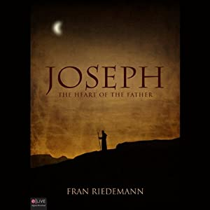 Joseph: The Heart of the Father | [Fran Riedemann]