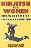 Ninjitsu For Women: Ninja Secrets of Defensive Fighting