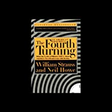 The Fourth Turning: An American Prophecy Audiobook by William Strauss, Neil Howe Narrated by William Strauss, Neil Howe