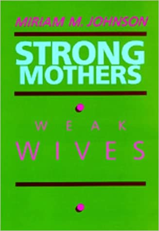 Strong Mothers, Weak Wives: The Search for Gender Equality