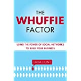 The Whuffie Factor: Using the Power of Social Networks to Build Your Businessby Tara Hunt