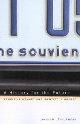 A History for the Future: Rewriting Memory and Identity in Quebec (Studies on the History of Quebec/Etudes D'histoire Du Quebec)