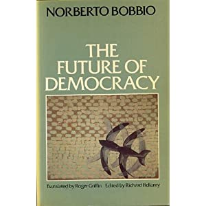 The Future of Democracy: a Defense of the Rules of the Game Norberto Bobbio