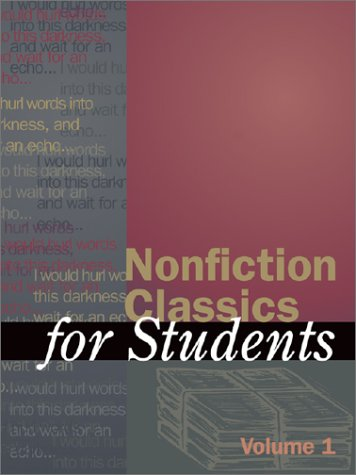 Volume 1 Nonfiction Classics for Students: Presenting Analysis, Context, and Criticism on Nonfiction Works (Nonfiction C