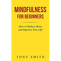 Tony Smiths Mindfulness for Beginners: How to Reduce Stress and Improve Your Life Kindle eBook for Free