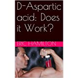 D-Aspartic acid: Does it Work? (Supplements: Reviewing the Evidence)