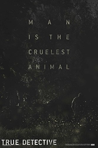 true-detective-man-is-the-cruelest-animal-poster-11x17