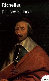 Richelieu : L'ambitieux Le révolutionnaire Le dictateur par Philippe Erlanger