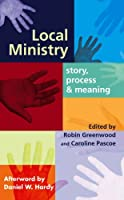 Local Ministry: Story, Process & Meaning: Story, Process and Meaning