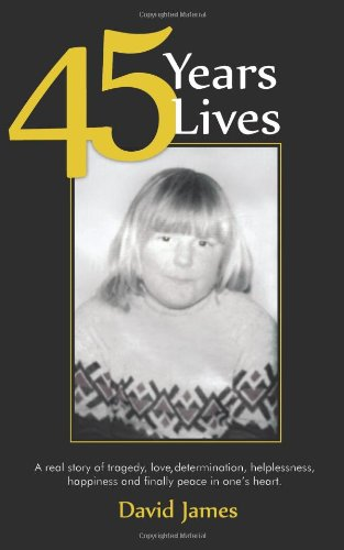 45 Years 45 Lives: A real story of tragedy, love, determination, helplessness, happiness, and finally peace in one's heart
