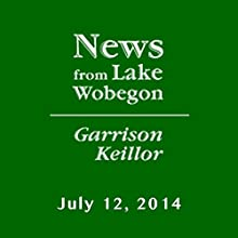 The News from Lake Wobegon from A Prairie Home Companion, July 12, 2014 Radio/TV Program by Garrison Keillor Narrated by Garrison Keillor