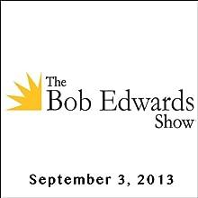 The Bob Edwards Show, September 3, 2013  by Bob Edwards Narrated by Bob Edwards
