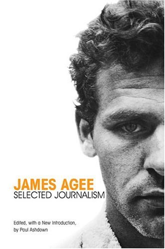 James Agee: Selected Journalism