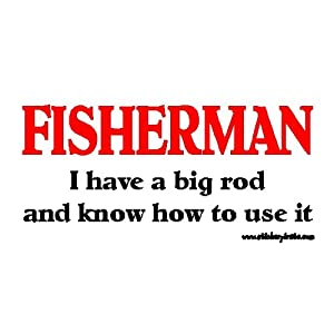 Fisherman I have A Big Rod and Know How To Use It Fishing Bumper Sticker / Decal