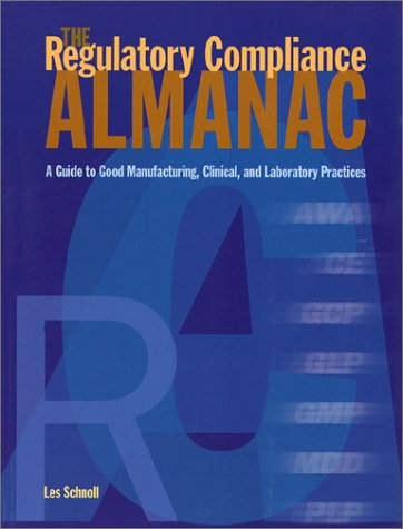 The Regulatory Compliance Almanac: A Guide To Good Manufacturing, Clinical, And Laboratory Practices