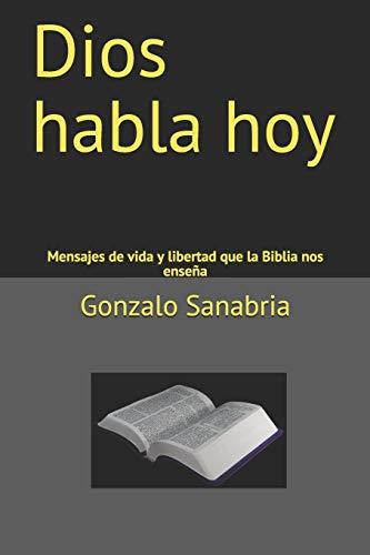 Dios habla hoy Mensajes de vida y libertad que la Biblia nos enseña  [Sanabria, Gonzalo] (Tapa Blanda)
