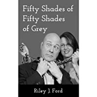 Fifty Shades of Fifty Shades of Grey: A Romantic Comedy / Erotic Romance Parody (       UNABRIDGED) by Riley J. Ford Narrated by Gillian Vance