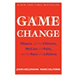 Game Change: Obama and the Clintons, McCain and Palin, and the Race of a Lifetime ~ John Heilemann