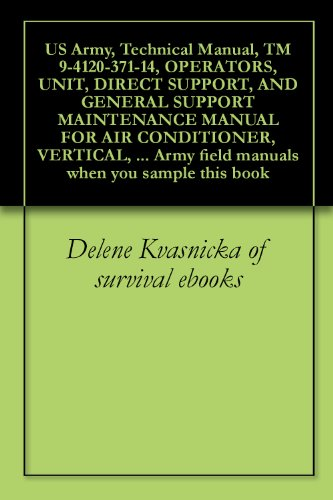 US Army, Technical Manual, TM 9-4120-371-14, OPERATORS, UNIT, DIRECT SUPPORT, AND GENERAL SUPPORT MAINTENANCE MANUAL FOR AIR CONDITIONER, VERTICAL, COMPACT, ... field manuals when you sample this book (General Air Conditioner 18 Unit compare prices)