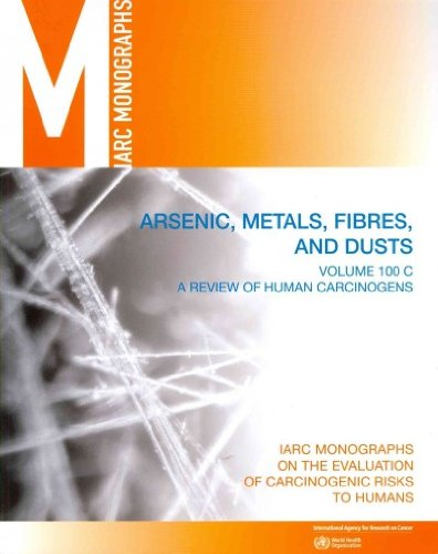 Review of Human Carcinogens: C. Metals, Arsenic, Dusts and Fibres (IARC Monographs on the Evaluation of the Carcinogenic Risks to Humans) PDF