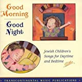 Good Morning, Good Night: Jewish Children&amp;#39;s Songs For Daytime &amp; Bedtime