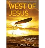 img - for [ { { West of Jesus: Surfing, Science, and the Origins of Belief } } ] By Kotler, Steven( Author ) on May-29-2007 [ Paperback ] book / textbook / text book