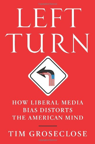 Left Turn: How Liberal Media Bias Distorts the American Mind: Tim Groseclose: 9780312555931: Amazon.com: Books