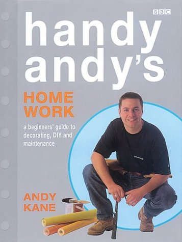 Handy Andy's Home Work: A Beginner's Guide to Decorating, DIY and Maintenance