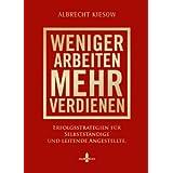 """Weniger arbeiten, mehr verdienen: Erfolgsstrategien f�r Selbstst�ndige und leitende Angestelltevon """"Albrecht Kiesow"""""""