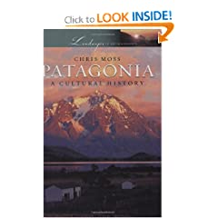Patagonia: A Cultural History (Landscapes of the Imagination) by Chris Moss