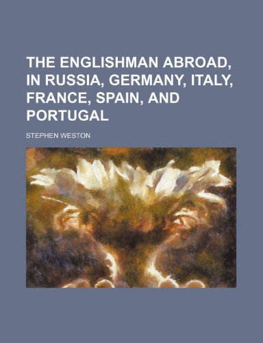 The Englishman abroad, in Russia, Germany, Italy, France, Spain, and Portugal