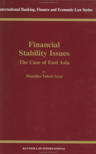 Financial Stability Issues, the Case of East Asia (International Banking, Finance and Economic Law Series Set)
