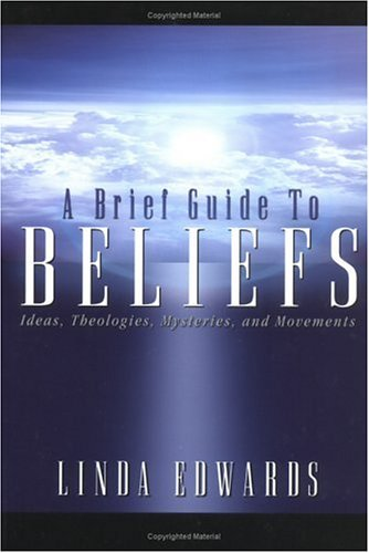 Brief Guide to Beliefs : Ideas, Theologies, Mysteries, and Movements, LINDA EDWARDS