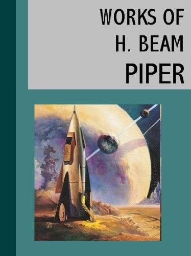 The Works of H. Beam Piper (32 books) (Illustrated)