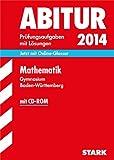 Abitur-Prüfungsaufgaben Gymnasium Baden-Württemberg. Mit Lösungen / Mathematik mit CD-ROM 2014: Jetzt mit Online-Glossar, Original-Prüfungsaufgaben 2012-2013