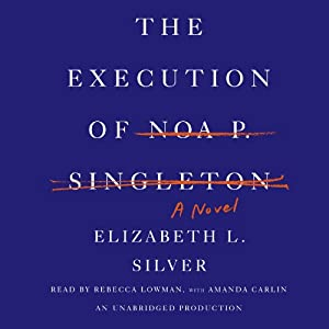 The Execution of Noa P. Singleton: A Novel | [Elizabeth L. Silver]