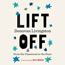Lift Off: From the Classroom to the Stars Audiobook by Donovan Livingston, Wes Moore - foreword Narrated by Donovan Livingston