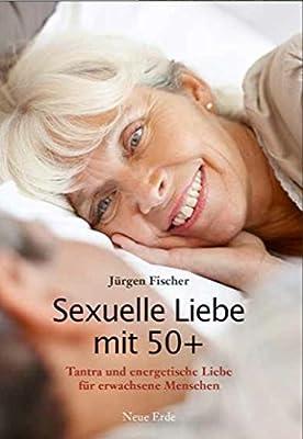 Sexuelle Liebe mit 50+: Tantra und energetische Liebe für erwachsene Menschen