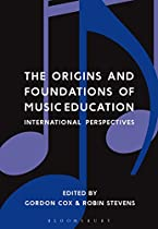 THE ORIGINS AND FOUNDATIONS OF MUSIC EDUCATION: INTERNATIONAL PERSPECTIVES  FROM BLOOMSBURY ACADEMIC