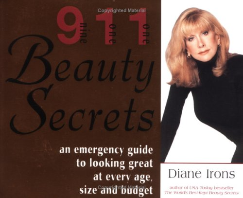 911 Beauty Secrets : An Emergency Guide to Looking Great at Every Age, Size and Budget, DIANE IRONS