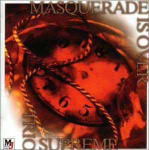 Masquerade Is Over: Trio Supreme: Amazon.fr: Musique