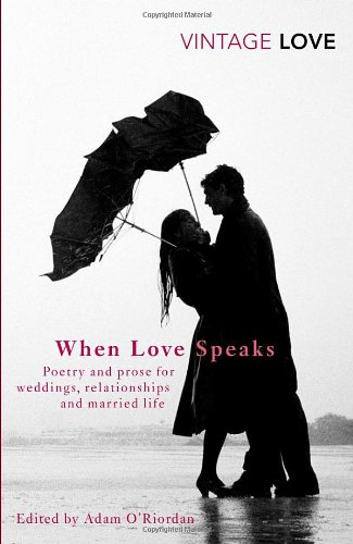 When Love Speaks: Poetry and Prose for Weddings, Relationships and Married Life