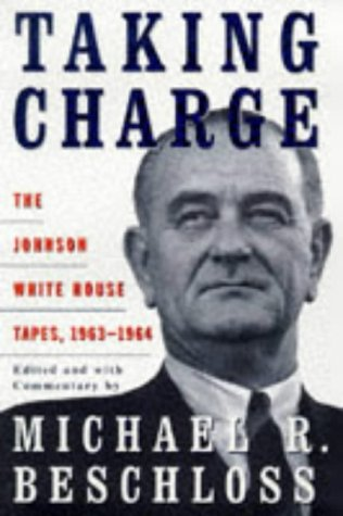 Taking Charge : The Johnson White House Tapes, 1963-1964, LYNDON B. JOHNSON, MICHAEL R. BESCHLOSS